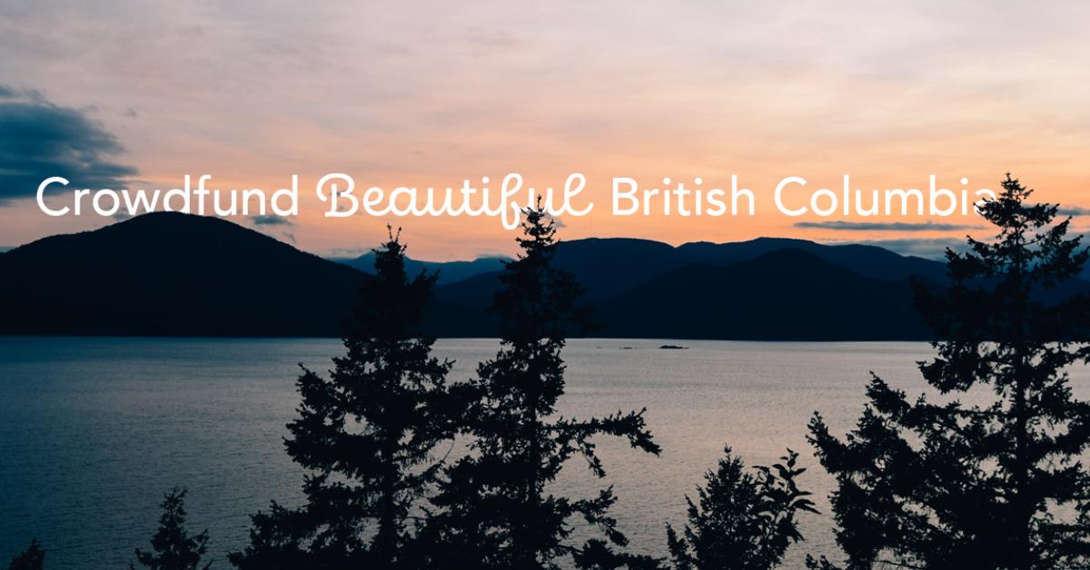 Crowdfund Beautiful British Columbia