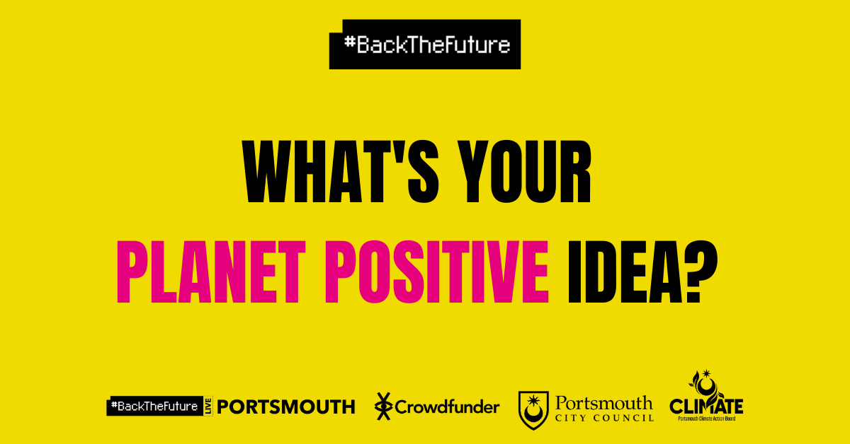 Image reads 'What's your planet positive idea' and features the Crowdfunder, #BackTheFuture and relevant Portsmouth City Council logos