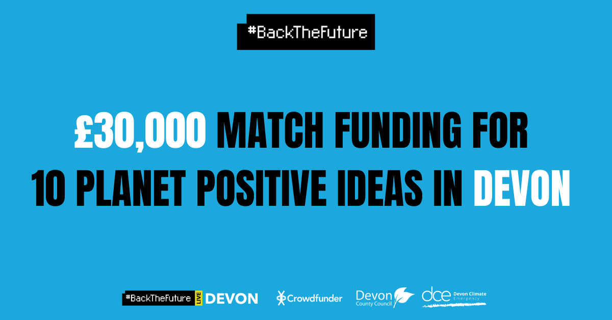 Blue background image which features the #BackTheFuture logo, as well as relevant Portsmouth City Council and Crowdfunder logos. The text reads '£30,000 match funding for 10 planet positive ideas in Devon'.
